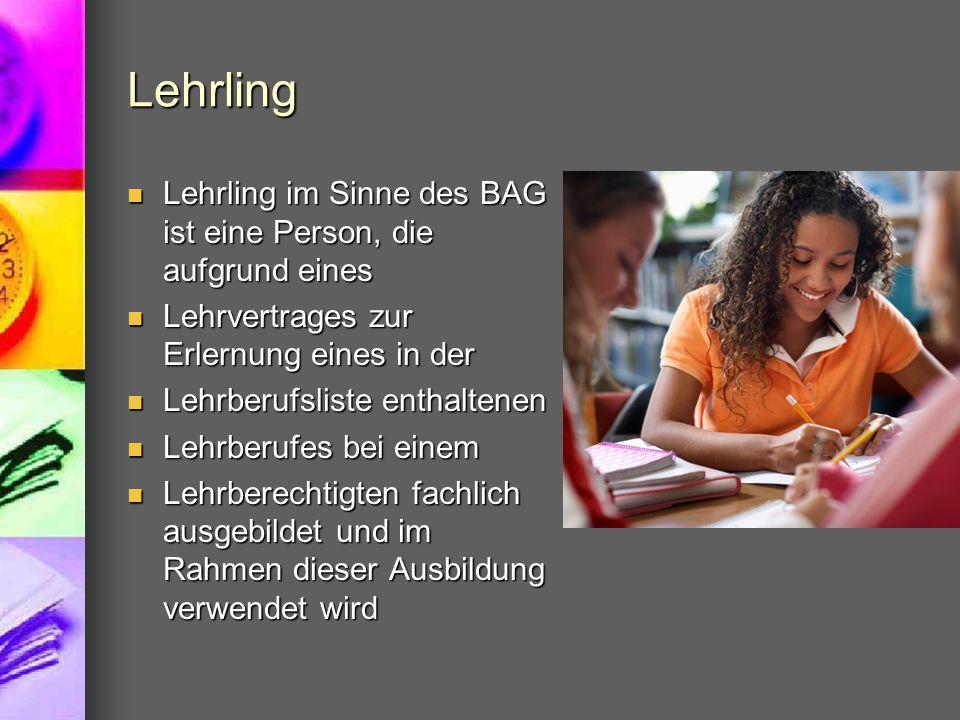 Lehrling Lehrling im Sinne des BAG ist eine Person, die aufgrund eines Lehrling im Sinne des BAG ist eine Person, die aufgrund eines Lehrvertrages zur
