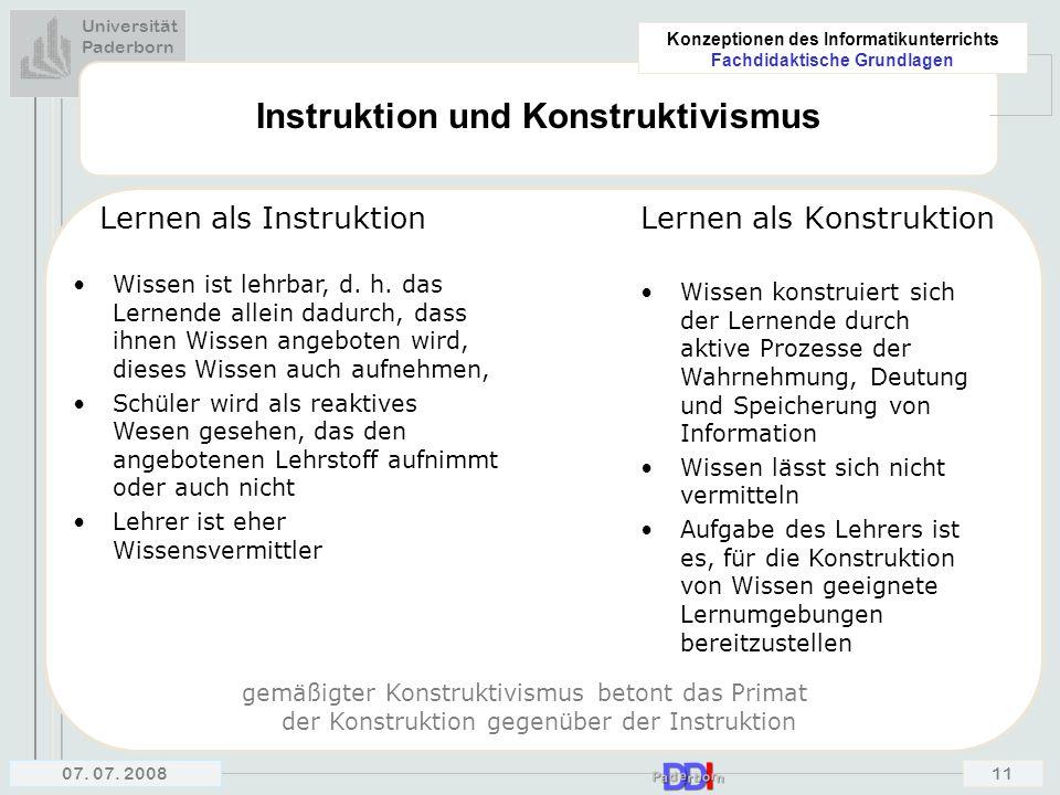 Universität Paderborn Konzeptionen des Informatikunterrichts Fachdidaktische Grundlagen 07. 07. 200811 Instruktion und Konstruktivismus Lernen als Ins