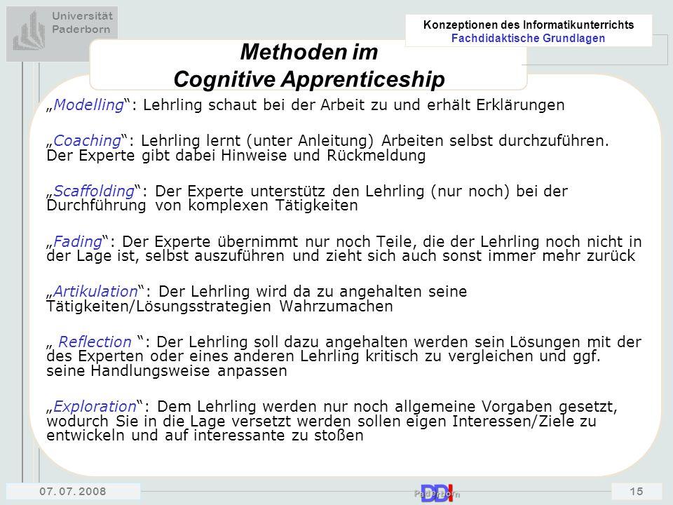 """Universität Paderborn Konzeptionen des Informatikunterrichts Fachdidaktische Grundlagen 07. 07. 200815 Methoden im Cognitive Apprenticeship """"Modelling"""