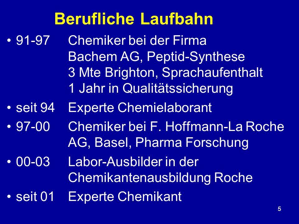 6 Berufliche Laufbahn 03-05 Leiter Chemielaborantenausbildung Roche seit 03Mitglied Schweizerische Fachrechnungskommission SLV 05-07Chemiker bei der Firma Bachem AG, Peptid-Synthese seit 06Lehrbeauftragter hier an der BBW 07-10Studium am EHB Zollikofen zum Fachlehrer Berufskunde