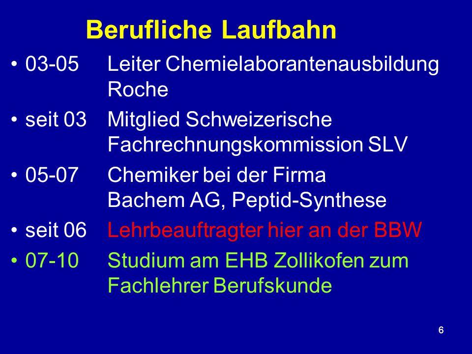 6 Berufliche Laufbahn 03-05 Leiter Chemielaborantenausbildung Roche seit 03Mitglied Schweizerische Fachrechnungskommission SLV 05-07Chemiker bei der F
