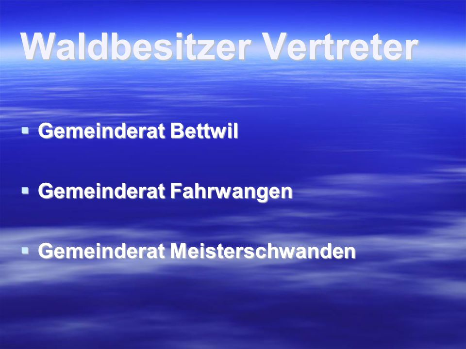 Waldbesitzer Vertreter  Gemeinderat Bettwil  Gemeinderat Fahrwangen  Gemeinderat Meisterschwanden