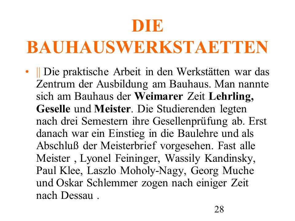 29 Die Werkstätten In der gesamten Weimarer Zeit war die Leitung der einzelnen Werkstätten dualistisch strukturiert.