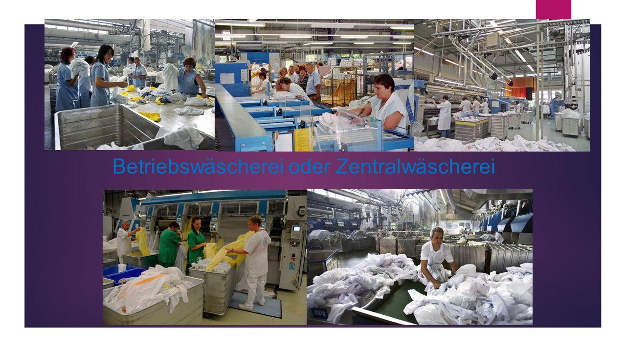 Bedeutung von Betriebswäscherei, Zentralwäscherei/Outsourcing  Betriebswäscherei: - im Betrieb integriert - Täglich 100-150 Kg von Wäsche wird verarbeitet - Waschen, Trocknen, Finishen und Verteilen der Betriebs-und Privatwäsche - Etagen-Tisch-, Küchen-, Office-, Berufs- und Gästewäsche  Zentralwäscherei : - Wäsche wird abgeholt, sortiert, gewaschen, gebügelt und retourniert.