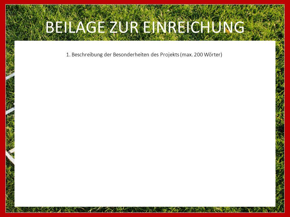 BEILAGE ZUR EINREICHUNG 1. Beschreibung der Besonderheiten des Projekts (max. 200 Wörter)