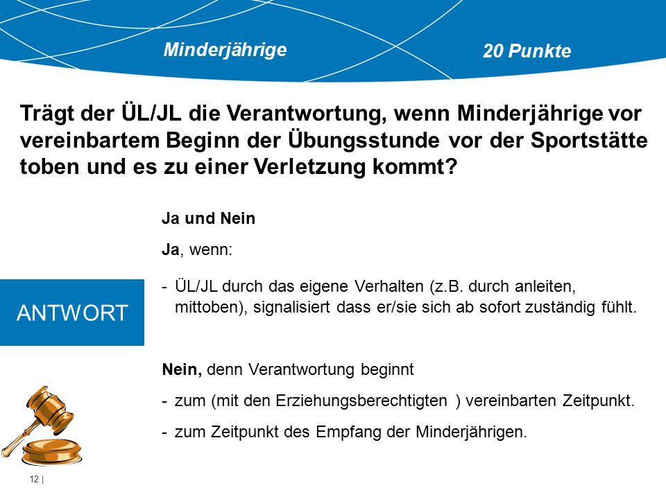 12 | Ja und Nein Ja, wenn: -ÜL/JL durch das eigene Verhalten (z.B.