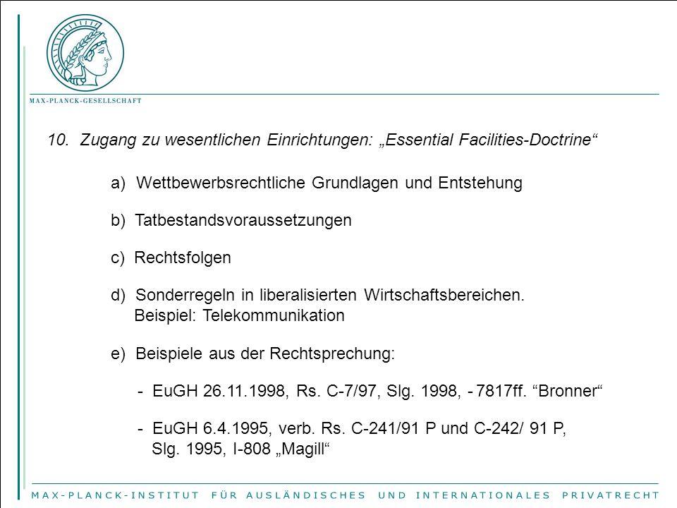 """10. Zugang zu wesentlichen Einrichtungen: """"Essential Facilities-Doctrine"""" a)Wettbewerbsrechtliche Grundlagen und Entstehung b) Tatbestandsvoraussetzun"""