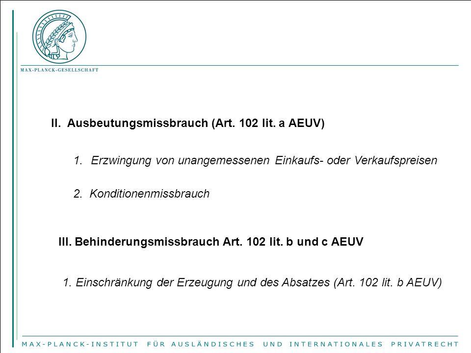 II. Ausbeutungsmissbrauch (Art. 102 lit. a AEUV) 1.Erzwingung von unangemessenen Einkaufs- oder Verkaufspreisen 2. Konditionenmissbrauch III. Behinder