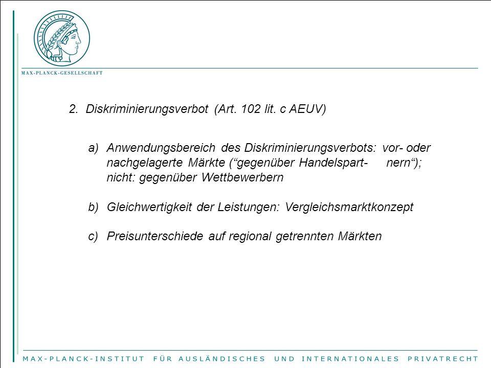 """2. Diskriminierungsverbot (Art. 102 lit. c AEUV) a)Anwendungsbereich des Diskriminierungsverbots: vor- oder nachgelagerte Märkte (""""gegenüber Handelspa"""
