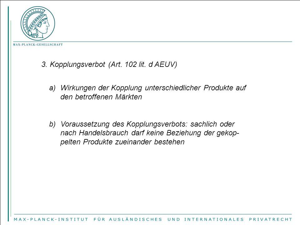 3. Kopplungsverbot (Art. 102 lit. d AEUV) a)Wirkungen der Kopplung unterschiedlicher Produkte auf den betroffenen Märkten b)Voraussetzung des Kopplung