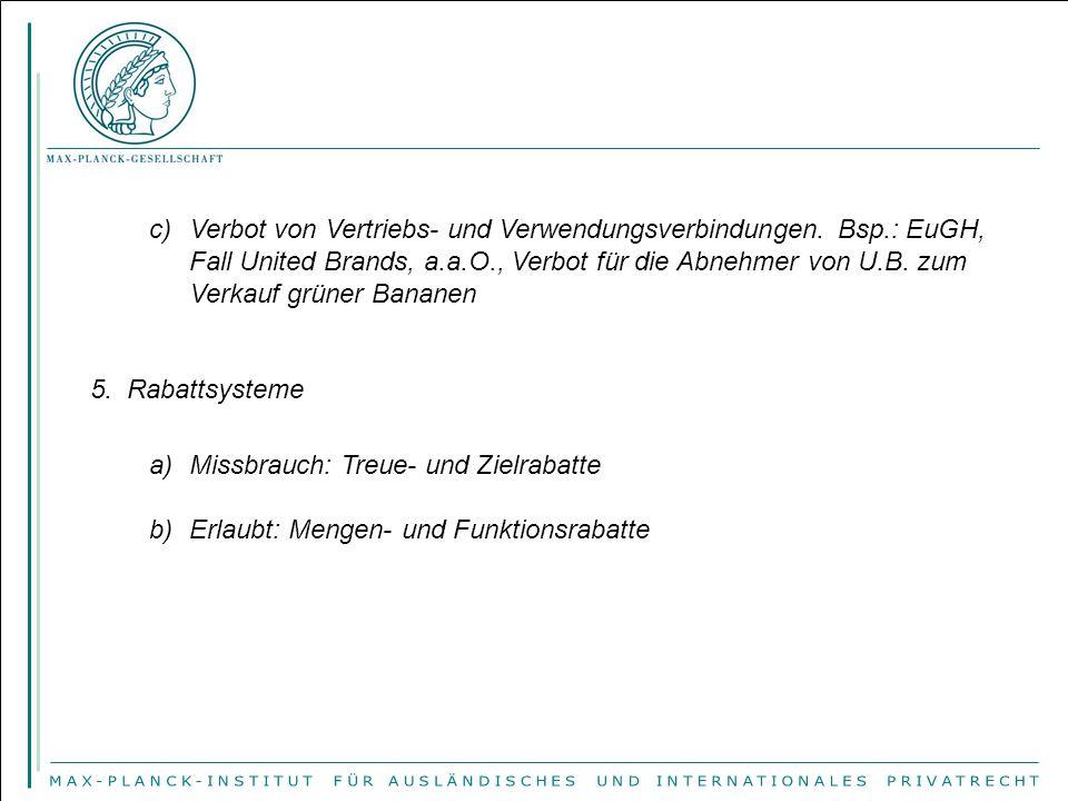 c)Verbot von Vertriebs- und Verwendungsverbindungen. Bsp.: EuGH, Fall United Brands, a.a.O., Verbot für die Abnehmer von U.B. zum Verkauf grüner Banan
