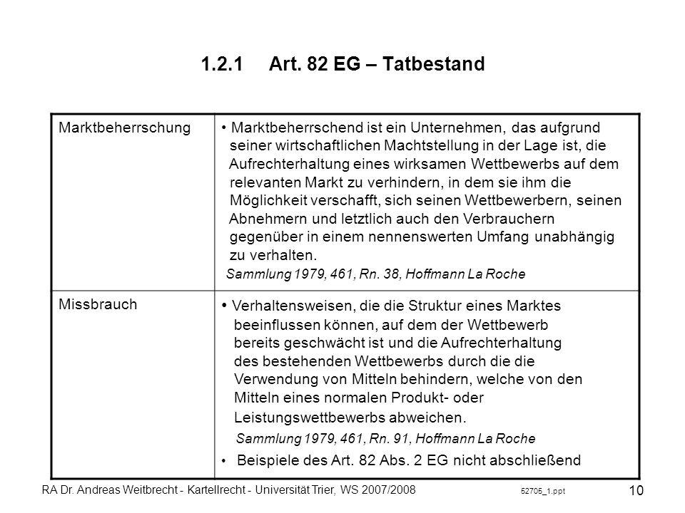 RA Dr. Andreas Weitbrecht - Kartellrecht - Universität Trier, WS 2007/2008 52705_1.ppt 10 1.2.1Art. 82 EG – Tatbestand Marktbeherrschung Marktbeherrsc