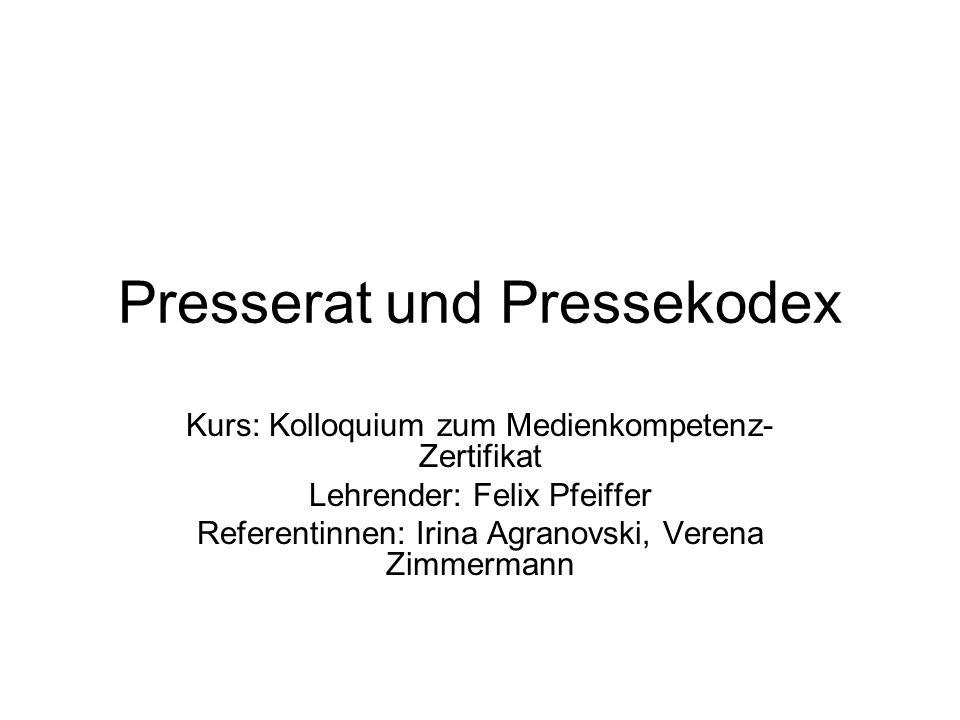 Presserat und Pressekodex Kurs: Kolloquium zum Medienkompetenz- Zertifikat Lehrender: Felix Pfeiffer Referentinnen: Irina Agranovski, Verena Zimmermann