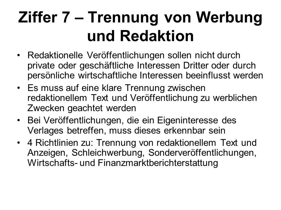 Ziffer 7 – Trennung von Werbung und Redaktion Redaktionelle Veröffentlichungen sollen nicht durch private oder geschäftliche Interessen Dritter oder d