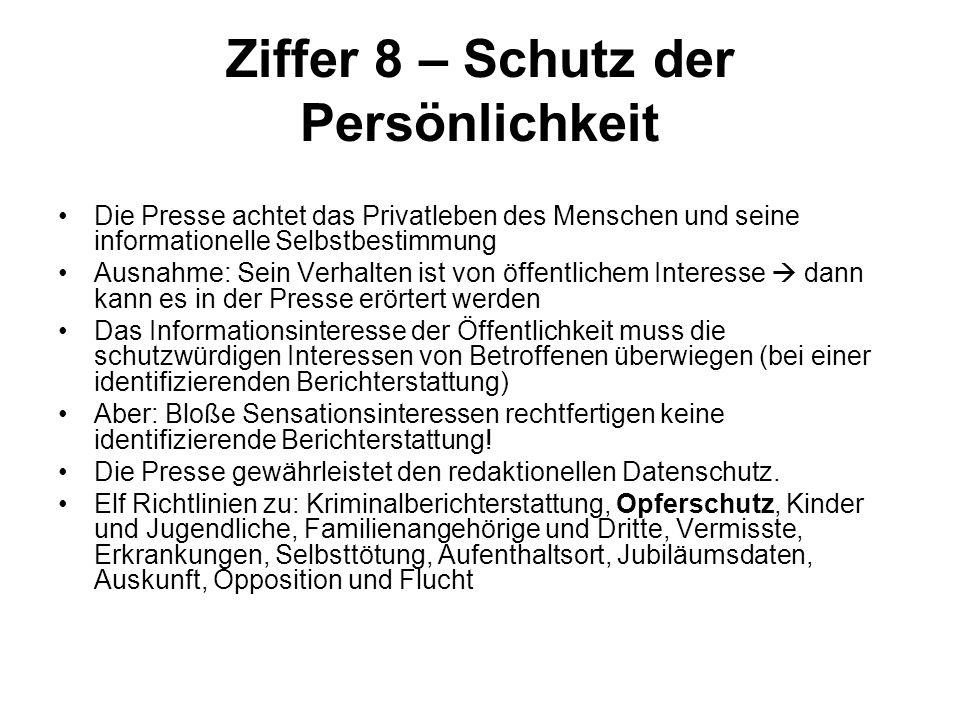 Ziffer 8 – Schutz der Persönlichkeit Die Presse achtet das Privatleben des Menschen und seine informationelle Selbstbestimmung Ausnahme: Sein Verhalte
