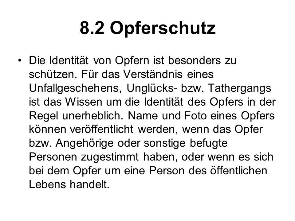 8.2 Opferschutz Die Identität von Opfern ist besonders zu schützen. Für das Verständnis eines Unfallgeschehens, Unglücks- bzw. Tathergangs ist das Wis