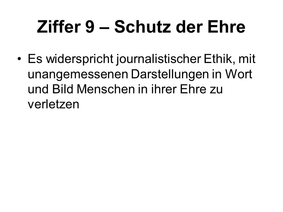Ziffer 9 – Schutz der Ehre Es widerspricht journalistischer Ethik, mit unangemessenen Darstellungen in Wort und Bild Menschen in ihrer Ehre zu verletzen