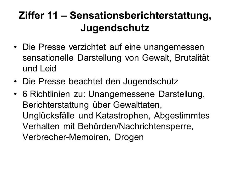 Ziffer 11 – Sensationsberichterstattung, Jugendschutz Die Presse verzichtet auf eine unangemessen sensationelle Darstellung von Gewalt, Brutalität und