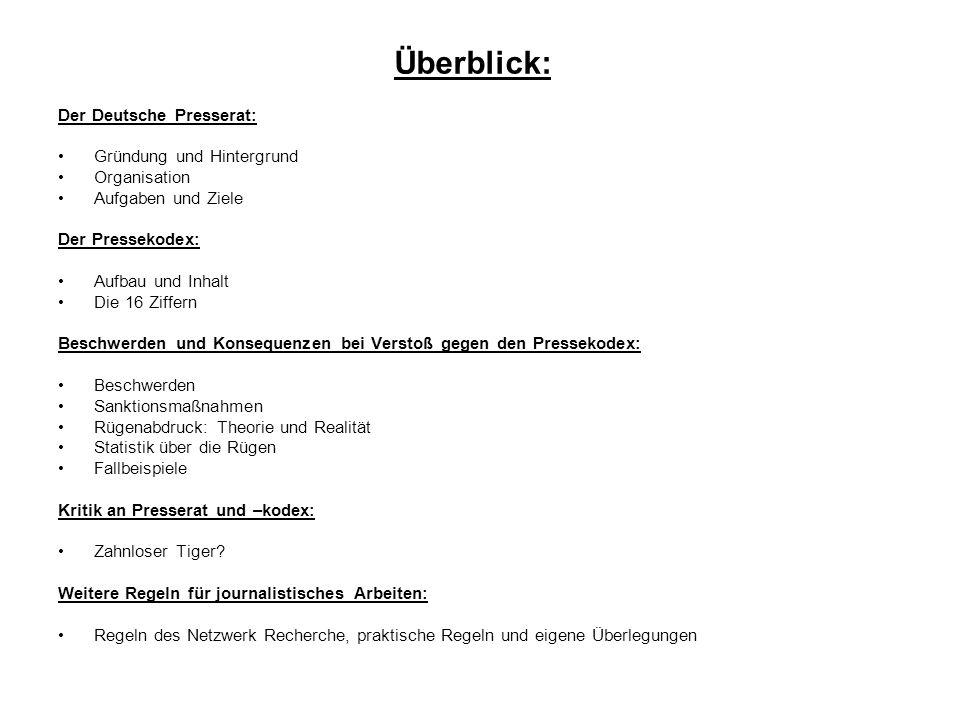 Überblick: Der Deutsche Presserat: Gründung und Hintergrund Organisation Aufgaben und Ziele Der Pressekodex: Aufbau und Inhalt Die 16 Ziffern Beschwer