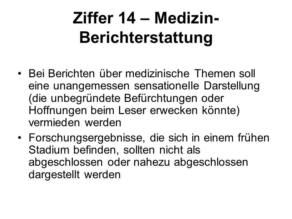 Ziffer 14 – Medizin- Berichterstattung Bei Berichten über medizinische Themen soll eine unangemessen sensationelle Darstellung (die unbegründete Befür