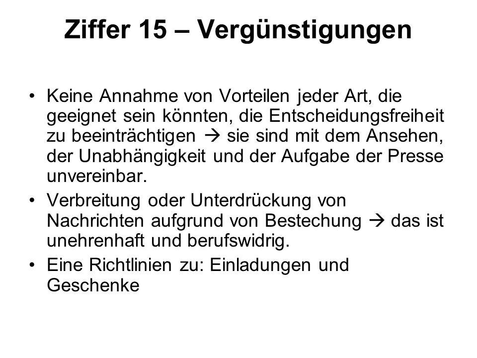 Ziffer 15 – Vergünstigungen Keine Annahme von Vorteilen jeder Art, die geeignet sein könnten, die Entscheidungsfreiheit zu beeinträchtigen  sie sind mit dem Ansehen, der Unabhängigkeit und der Aufgabe der Presse unvereinbar.