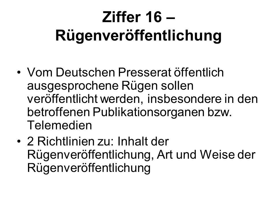 Ziffer 16 – Rügenveröffentlichung Vom Deutschen Presserat öffentlich ausgesprochene Rügen sollen veröffentlicht werden, insbesondere in den betroffene