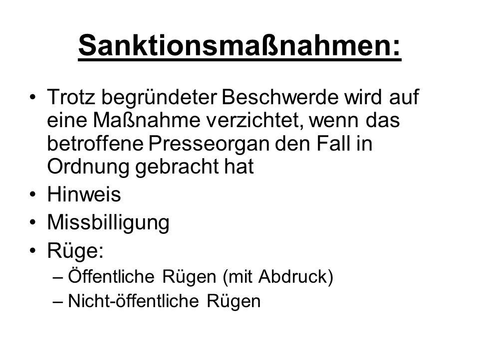 Sanktionsmaßnahmen: Trotz begründeter Beschwerde wird auf eine Maßnahme verzichtet, wenn das betroffene Presseorgan den Fall in Ordnung gebracht hat Hinweis Missbilligung Rüge: –Öffentliche Rügen (mit Abdruck) –Nicht-öffentliche Rügen