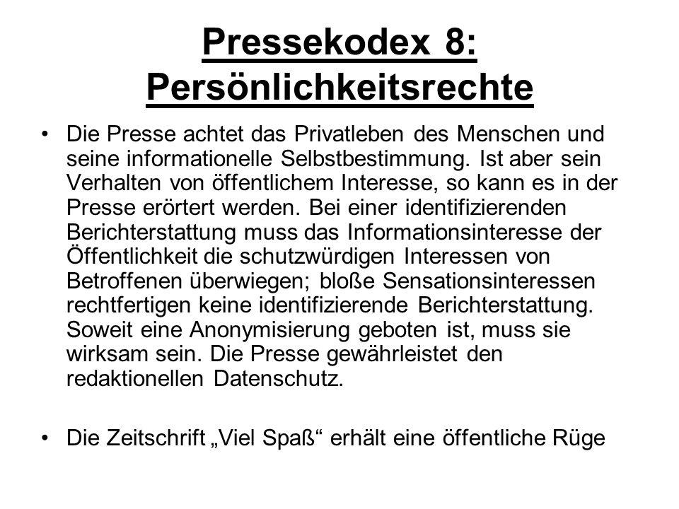 Pressekodex 8: Persönlichkeitsrechte Die Presse achtet das Privatleben des Menschen und seine informationelle Selbstbestimmung. Ist aber sein Verhalte