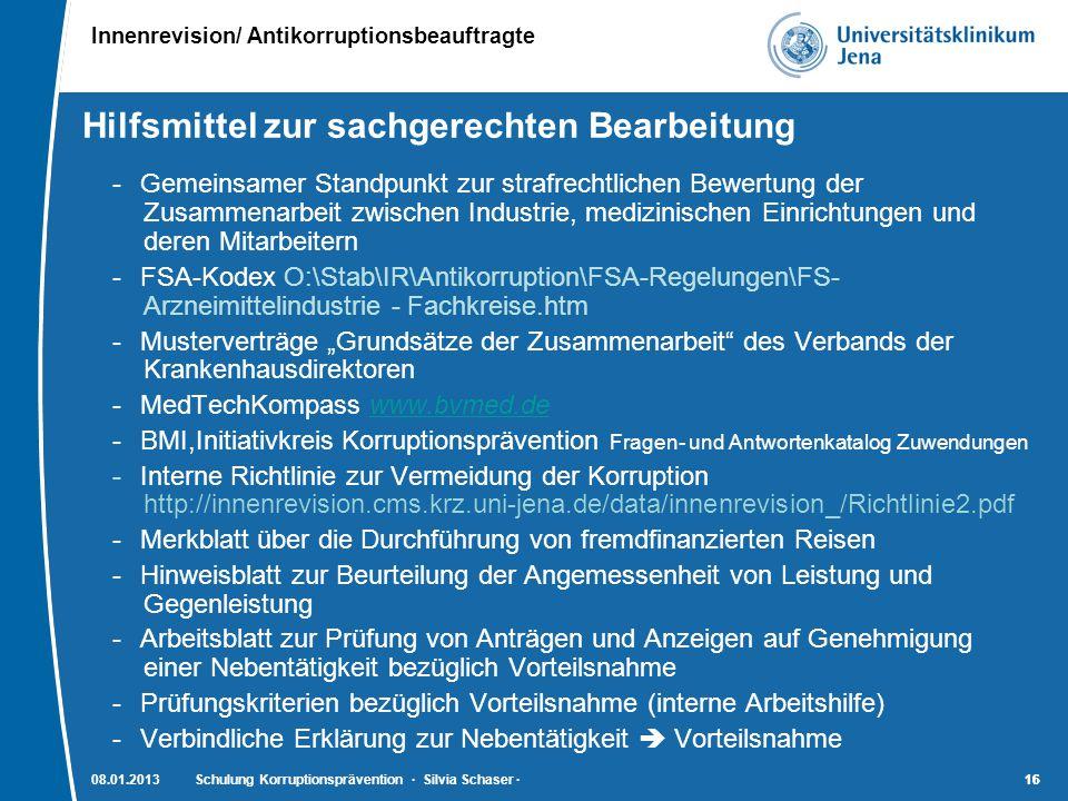 Innenrevision/ Antikorruptionsbeauftragte 16 08.01.2013Schulung Korruptionsprävention · Silvia Schaser ·16 Hilfsmittel zur sachgerechten Bearbeitung -