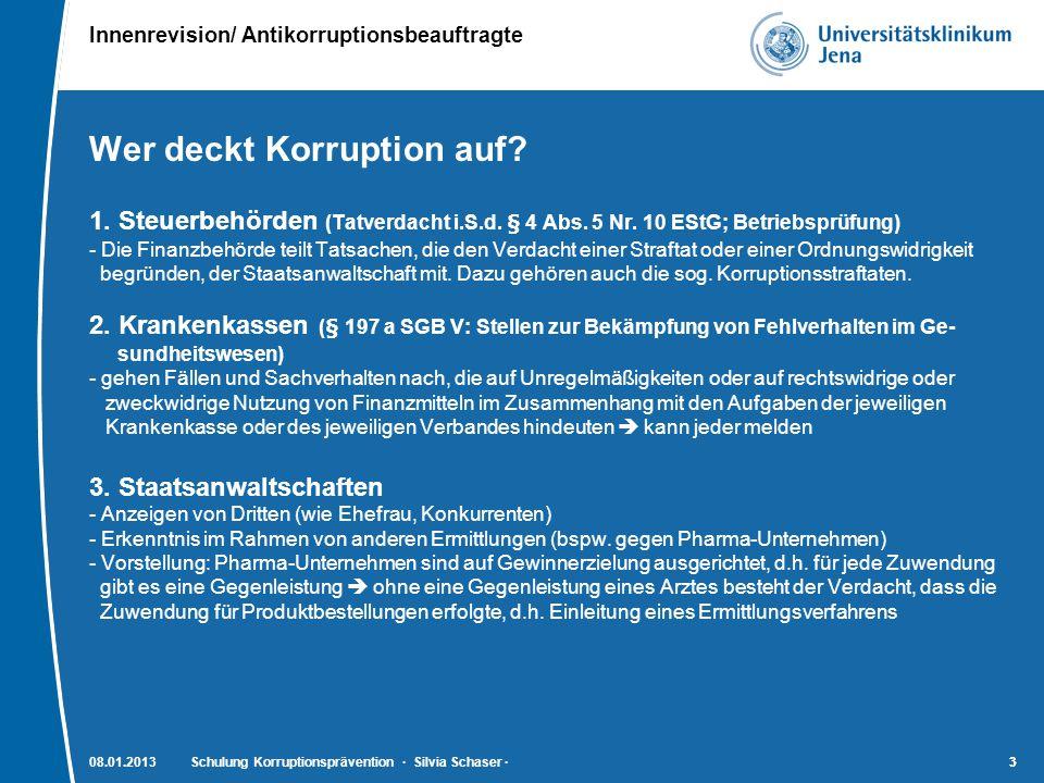Innenrevision/ Antikorruptionsbeauftragte 33 Wer deckt Korruption auf? 1. Steuerbehörden (Tatverdacht i.S.d. § 4 Abs. 5 Nr. 10 EStG; Betriebsprüfung)