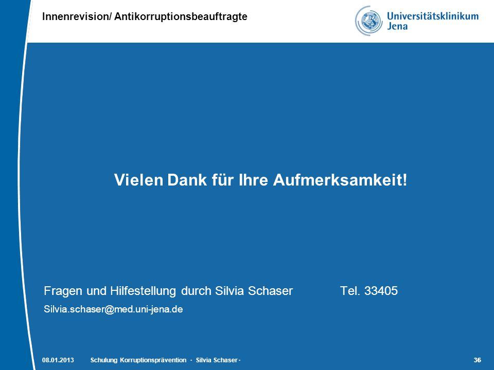 Innenrevision/ Antikorruptionsbeauftragte 36 Vielen Dank für Ihre Aufmerksamkeit! Fragen und Hilfestellung durch Silvia SchaserTel. 33405 Silvia.schas