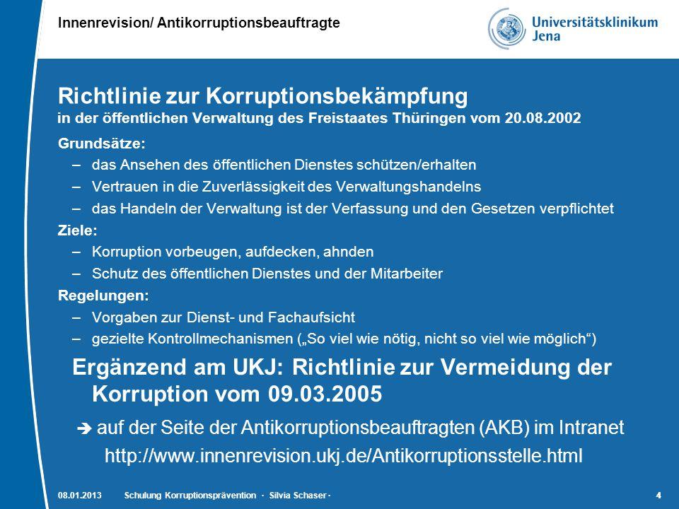 Innenrevision/ Antikorruptionsbeauftragte 4408.01.2013Schulung Korruptionsprävention · Silvia Schaser ·4 Richtlinie zur Korruptionsbekämpfung in der ö