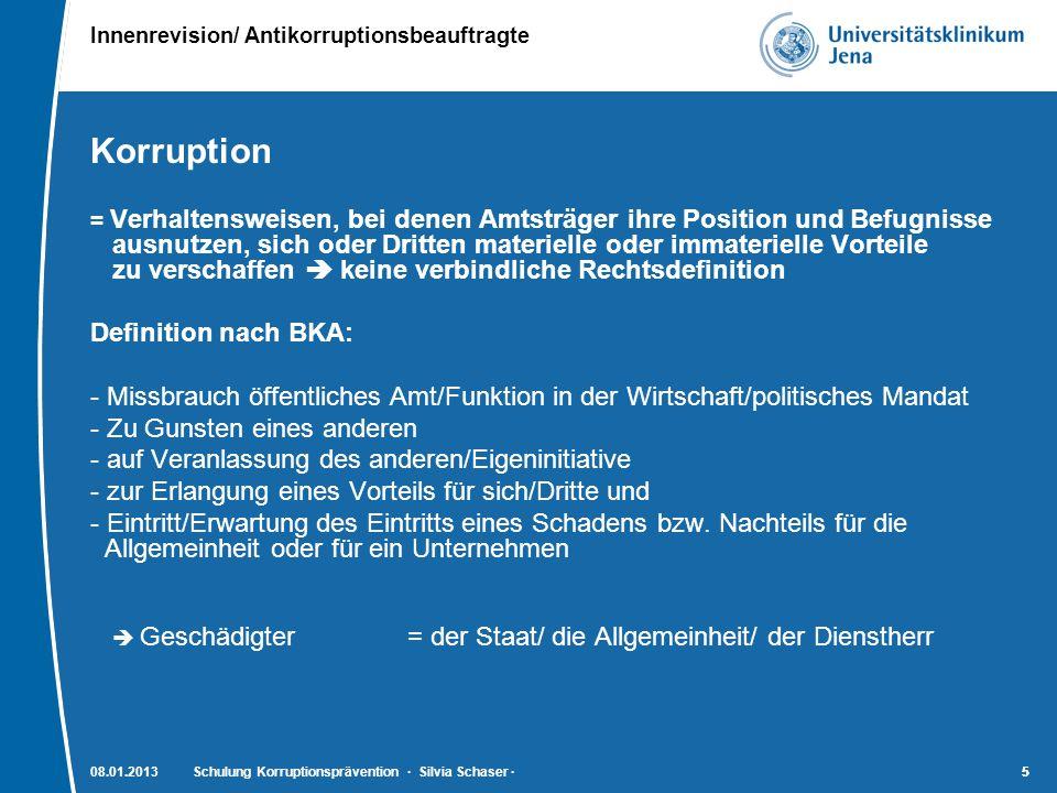 Innenrevision/ Antikorruptionsbeauftragte 5508.01.2013Schulung Korruptionsprävention · Silvia Schaser ·5 Korruption = Verhaltensweisen, bei denen Amts
