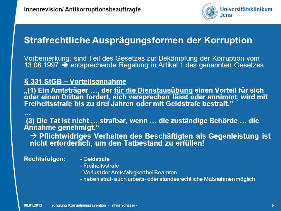 Innenrevision/ Antikorruptionsbeauftragte 6608.01.2013Schulung Korruptionsprävention · Silvia Schaser ·6 Strafrechtliche Ausprägungsformen der Korrupt
