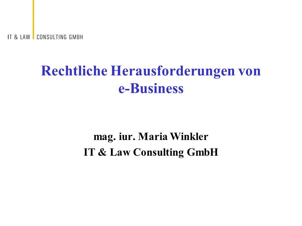mag. iur. Maria Winkler IT & Law Consulting GmbH Rechtliche Herausforderungen von e-Business