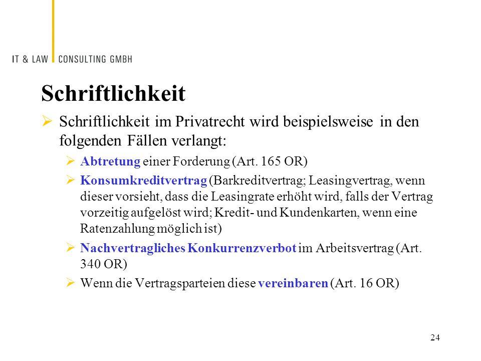 Schriftlichkeit  Schriftlichkeit im Privatrecht wird beispielsweise in den folgenden Fällen verlangt:  Abtretung einer Forderung (Art.