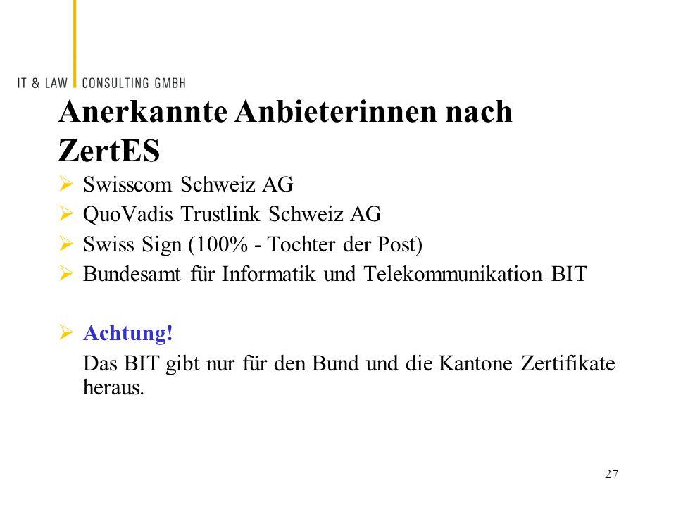 Anerkannte Anbieterinnen nach ZertES  Swisscom Schweiz AG  QuoVadis Trustlink Schweiz AG  Swiss Sign (100% - Tochter der Post)  Bundesamt für Informatik und Telekommunikation BIT  Achtung.