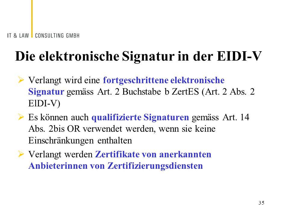 35 Die elektronische Signatur in der EIDI-V  Verlangt wird eine fortgeschrittene elektronische Signatur gemäss Art.