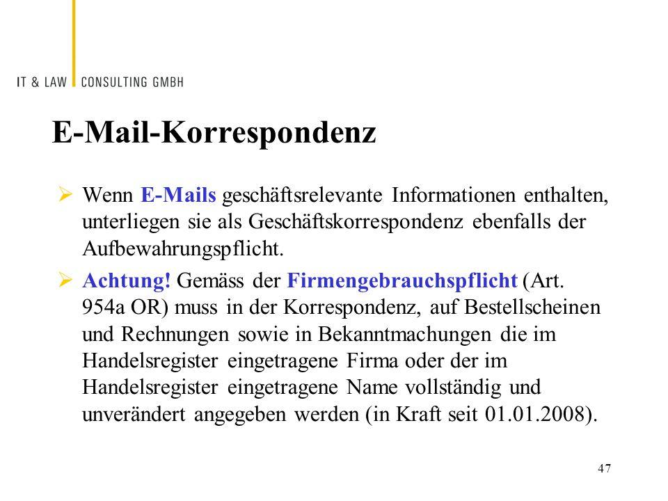 E-Mail-Korrespondenz  Wenn E-Mails geschäftsrelevante Informationen enthalten, unterliegen sie als Geschäftskorrespondenz ebenfalls der Aufbewahrungspflicht.
