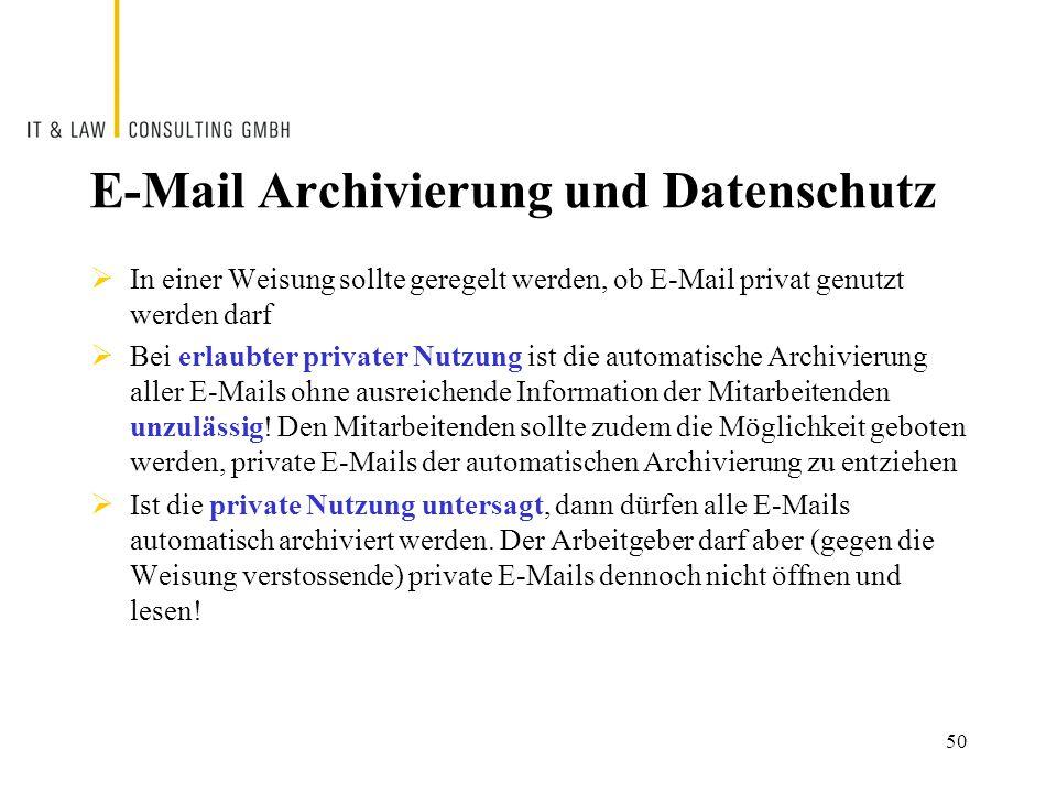 E-Mail Archivierung und Datenschutz  In einer Weisung sollte geregelt werden, ob E-Mail privat genutzt werden darf  Bei erlaubter privater Nutzung ist die automatische Archivierung aller E-Mails ohne ausreichende Information der Mitarbeitenden unzulässig.