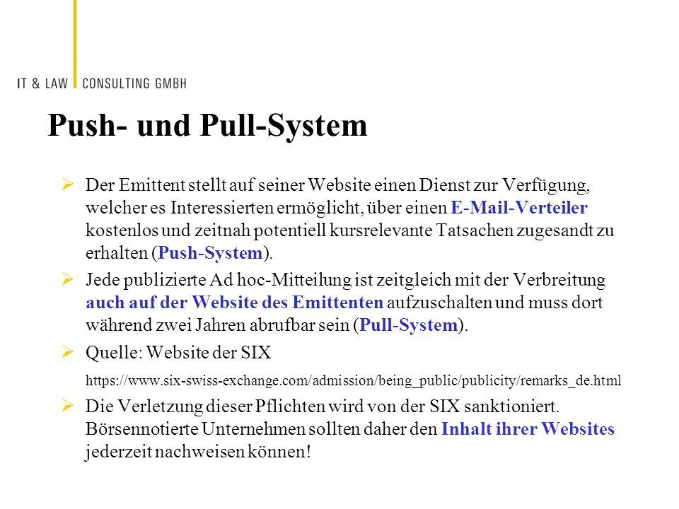 Push- und Pull-System  Der Emittent stellt auf seiner Website einen Dienst zur Verfügung, welcher es Interessierten ermöglicht, über einen E-Mail-Verteiler kostenlos und zeitnah potentiell kursrelevante Tatsachen zugesandt zu erhalten (Push-System).