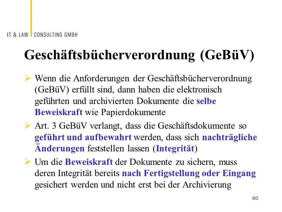 Geschäftsbücherverordnung (GeBüV)  Wenn die Anforderungen der Geschäftsbücherverordnung (GeBüV) erfüllt sind, dann haben die elektronisch geführten und archivierten Dokumente die selbe Beweiskraft wie Papierdokumente  Art.