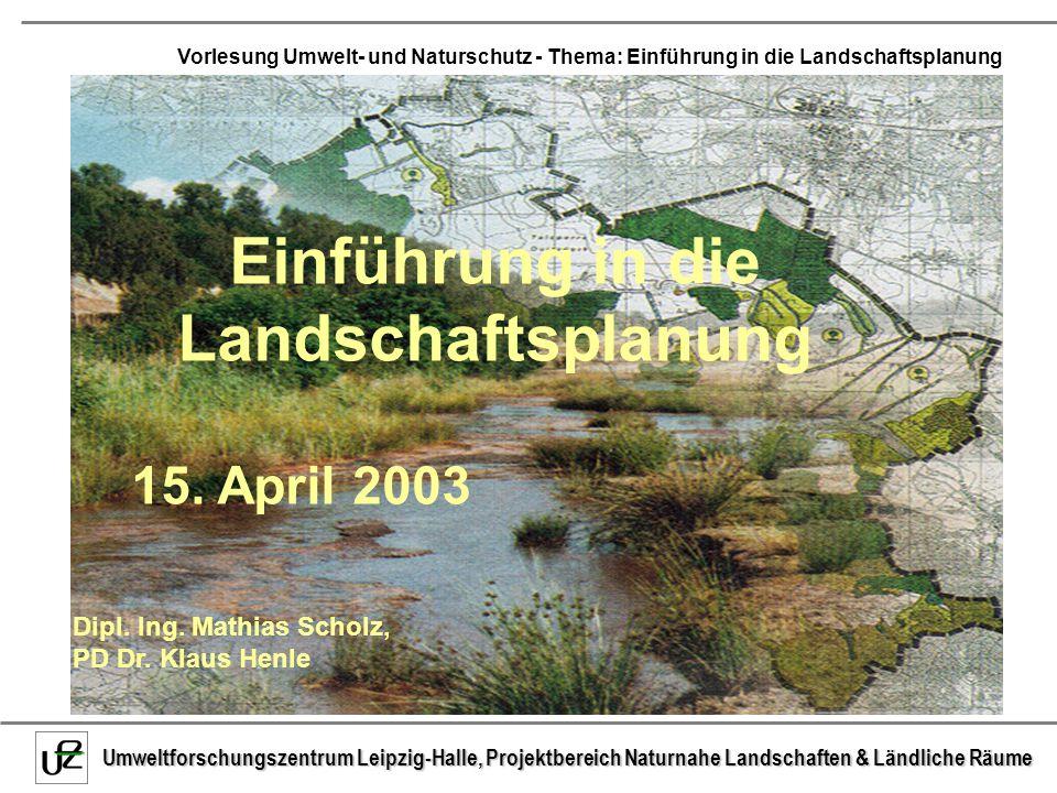 Umweltforschungszentrum Leipzig-Halle, Projektbereich Naturnahe Landschaften & Ländliche Räume Vorlesung Umwelt- und Naturschutz - Thema: Einführung in die Landschaftsplanung 8.