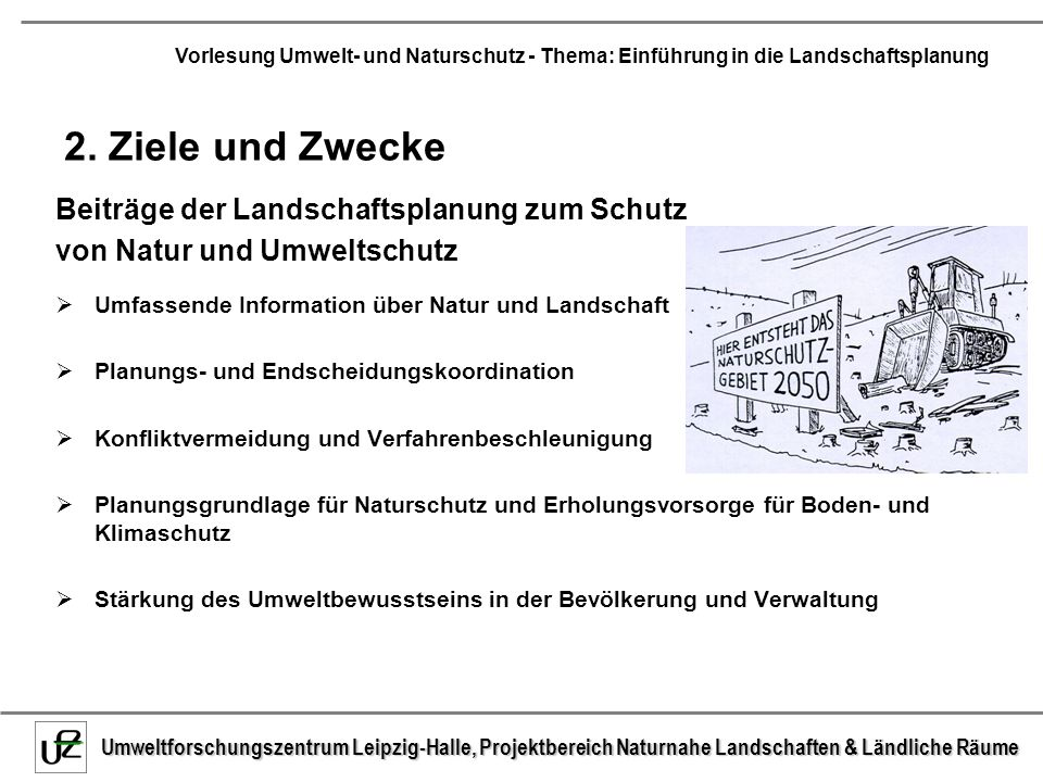 Umweltforschungszentrum Leipzig-Halle, Projektbereich Naturnahe Landschaften & Ländliche Räume Vorlesung Umwelt- und Naturschutz - Thema: Einführung in die Landschaftsplanung Umweltverträglichkeitsprüfung Die UVP soll der Umweltvorsorge und der Entscheidungsvorbereitung dienen.