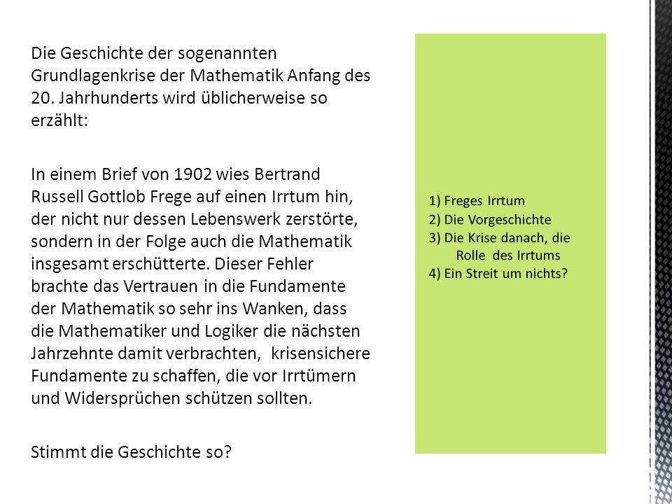 Die Geschichte der sogenannten Grundlagenkrise der Mathematik Anfang des 20. Jahrhunderts wird üblicherweise so erzählt: In einem Brief von 1902 wies
