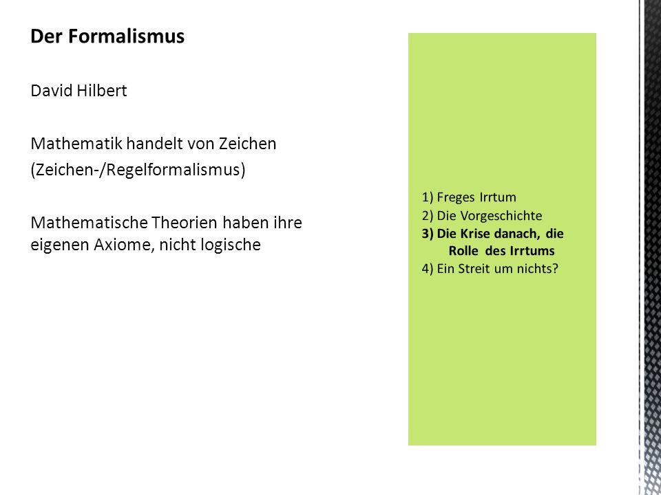 Der Formalismus David Hilbert Mathematik handelt von Zeichen (Zeichen-/Regelformalismus) Mathematische Theorien haben ihre eigenen Axiome, nicht logis
