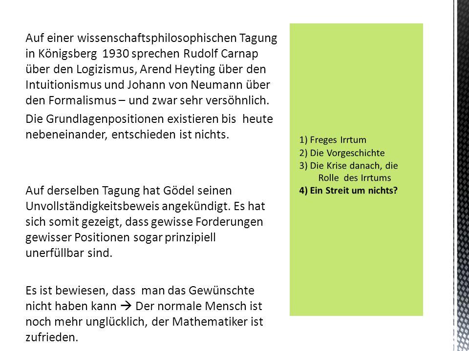 Auf einer wissenschaftsphilosophischen Tagung in Königsberg 1930 sprechen Rudolf Carnap über den Logizismus, Arend Heyting über den Intuitionismus und