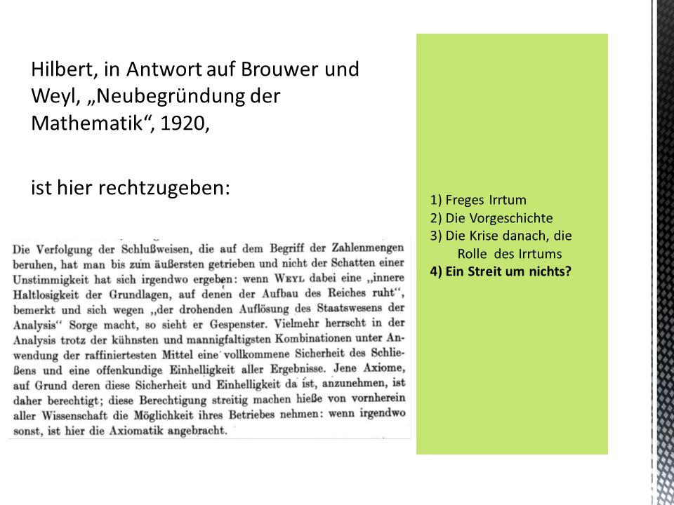 """Hilbert, in Antwort auf Brouwer und Weyl, """"Neubegründung der Mathematik"""", 1920, ist hier rechtzugeben:"""