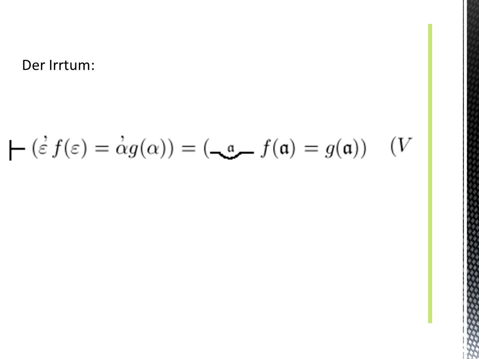 dass die Umwandlung der Allgemeinheit einer Gleichheit in eine Werthverlaufsgleichheit (§ 9 meiner Grundgesetze) nicht immer erlaubt ist dass man zu jeder Eigenschaft E die Menge der Objekte bilden kann, die diese Eigenschaft E haben