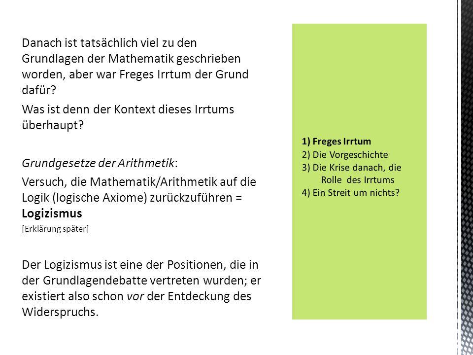 2Die Vorgeschichte  Frege wollte Zahlen allein aus logischen Begriffen erklären  Axiomatisierungen seit der Antike  Auseinandersetzung mit dem Parallelenaxiom seit der Antike, Nicht- Euklidische Geometrien seit der 2.